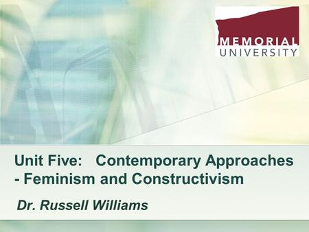 Unit Five: Contemporary Approaches - Feminism and Constructivism