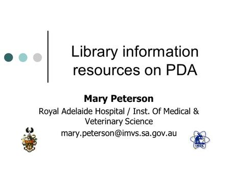 Library information resources on PDA Mary Peterson Royal Adelaide Hospital / Inst. Of Medical & Veterinary Science