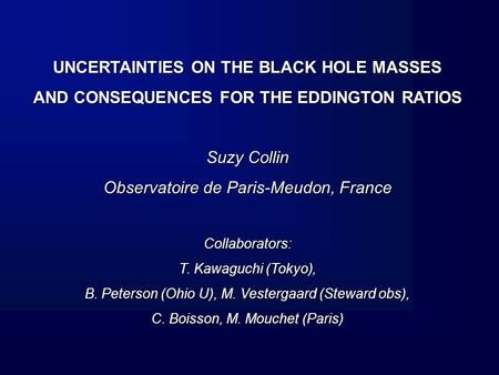 UNCERTAINTIES ON THE BLACK HOLE MASSES AND CONSEQUENCES FOR THE EDDINGTON RATIOS Suzy Collin Observatoire de Paris-Meudon, France Collaborators: T. Kawaguchi.