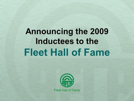 Announcing the 2009 Inductees to the Fleet Hall of Fame Fleet Hall of Fame.