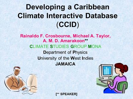 Developing a Caribbean Climate Interactive Database (CCID) Rainaldo F. Crosbourne, Michael A. Taylor, A. M. D. Amarakoon** CLIMATE STUDIES GROUP MONA Department.