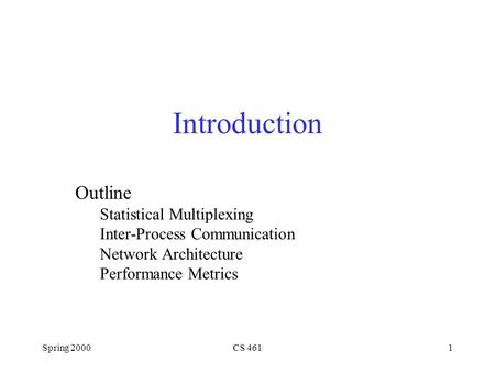 Spring 2000CS 4611 Introduction Outline Statistical Multiplexing Inter-Process Communication Network Architecture Performance Metrics.