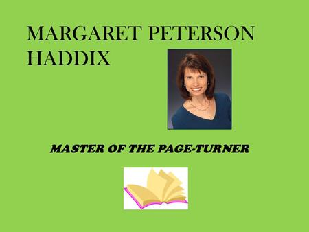 MARGARET PETERSON HADDIX MASTER OF THE PAGE-TURNER.