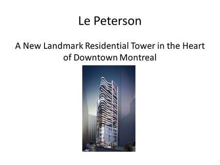 Le Peterson A New Landmark Residential Tower in the Heart of Downtown Montreal.