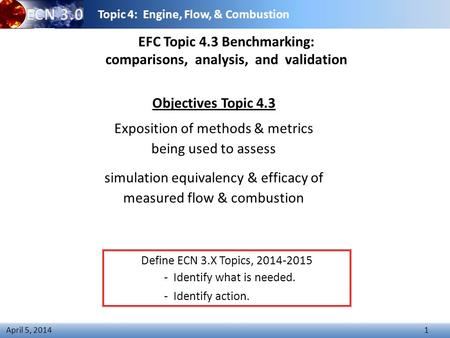 Topic 4: Engine, Flow, & Combustion 1 April 5, 2014 EFC Topic 4.3 Benchmarking: comparisons, analysis, and validation Objectives Topic 4.3 Exposition of.
