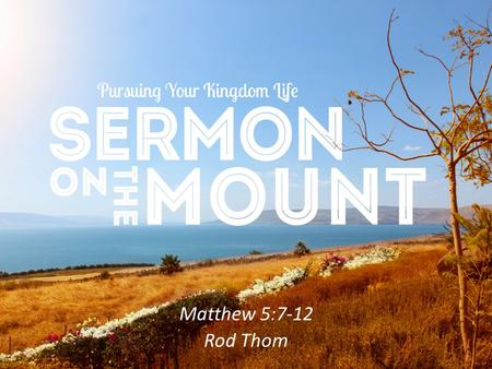 Matthew 5:7-12 Rod Thom. Next Week at Lifestreams Krish Kandia.