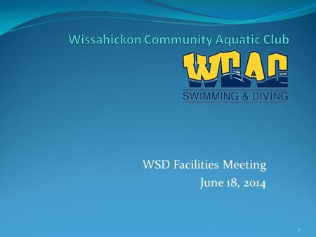 WSD Facilities Meeting June 18, 2014 1. Agenda Aquatic Sports Overview Swimming Diving WCAC Overview Challenges Aquatic facility requirements Swimming.