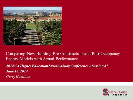 Comparing New Building Pre-Construction and Post Occupancy Energy Models with Actual Performance 2014 CA Higher Education Sustainability Conference – Session.