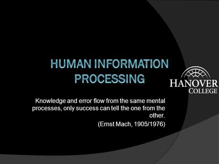 Knowledge and error flow from the same mental processes, only success can tell the one from the other. (Ernst Mach, 1905/1976)
