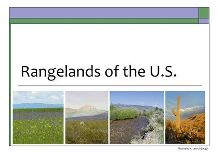 Rangelands of the U.S. Photos by K. Launchbaugh. Rangelands of the North America.