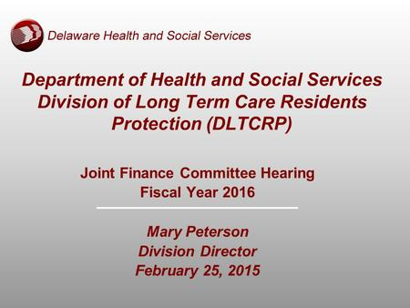 Joint Finance Committee Hearing Fiscal Year 2016 Mary Peterson Division Director February 25, 2015 Department of Health and Social Services Division of.