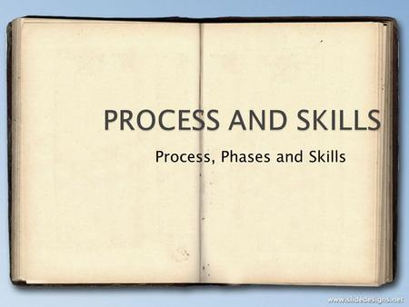 Process, Phases and Skills