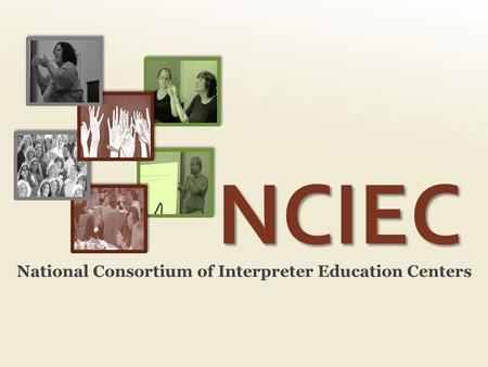 NCIEC National Consortium of Interpreter Education Centers.