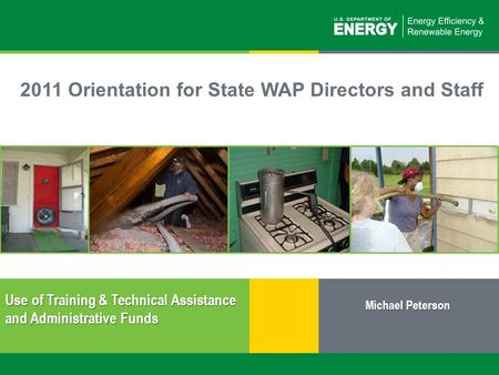 1 | Weatherization Assistance Program: Use of Training &Technical Assistance and Administrative Fundseere.energy.gov 2011 Orientation for State WAP Directors.