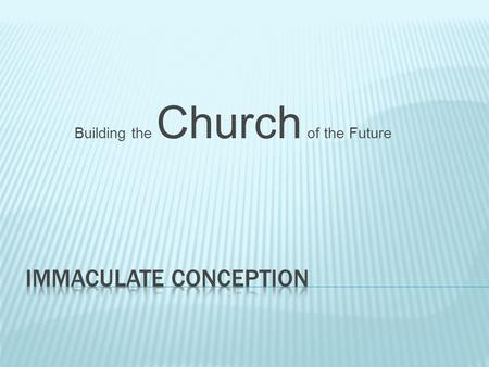Building the Church of the Future. Established on November 7, 2004, through the process of discernment we, as a Parish, selected the Building Church While.