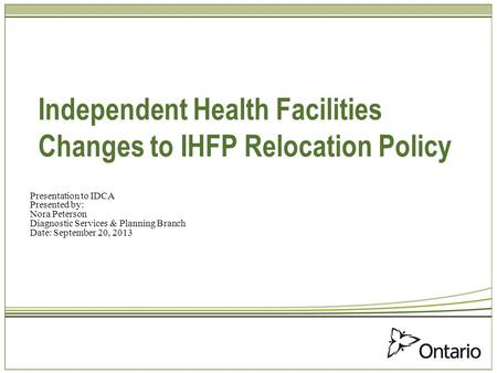 Independent Health Facilities Changes to IHFP Relocation Policy Presentation to IDCA Presented by: Nora Peterson Diagnostic Services & Planning Branch.