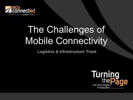 The Challenges of Mobile Connectivity Logistics & Infrastructure Track.