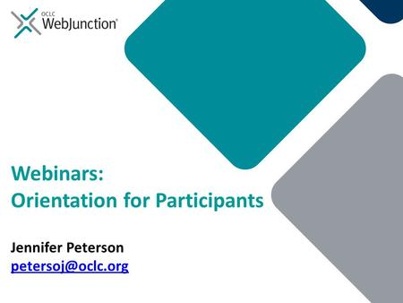 Webinars: Orientation for Participants Jennifer Peterson