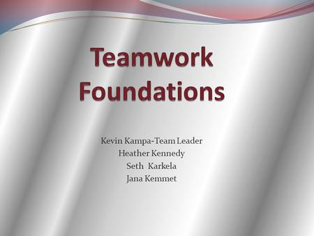 Kevin Kampa-Team Leader Heather Kennedy Seth Karkela Jana Kemmet.