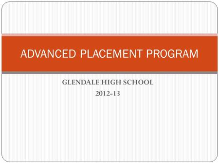 GLENDALE HIGH SCHOOL 2012-13 ADVANCED PLACEMENT PROGRAM.