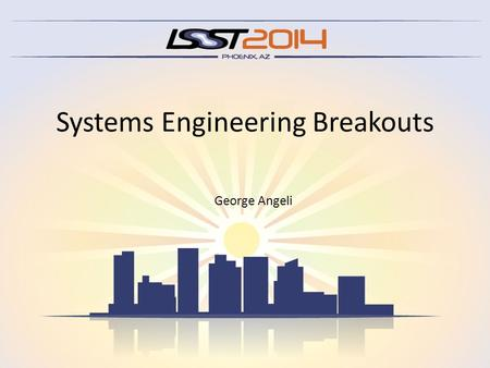 Systems Engineering Breakouts George Angeli. Tuesday 11am Current Commissioning Plans – Chuck Claver Revised commissioning timeline Development plans.