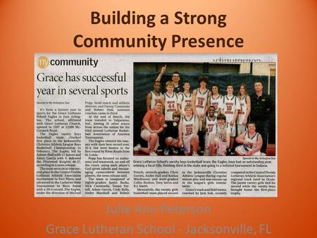 Building a Strong Community Presence Julie Ann Peterson Grace Lutheran School - Jacksonville, FL.