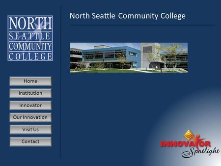 Home Institution Innovator Our Innovation Visit Us Contact North Seattle Community College.