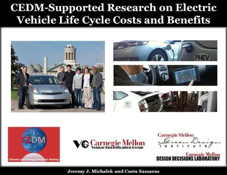 CEDM-Supported Research on Electric Vehicle Life Cycle Costs and Benefits Jeremy J. Michalek and Costa Samaras.