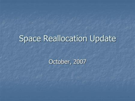 "Space Reallocation Update October, 2007. Summary ""Almost"" on time ""Almost"" on time Definitely under budget Definitely under budget Thanks to all for their."