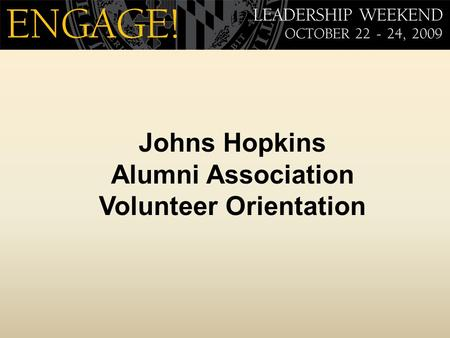 Johns Hopkins Alumni Association Volunteer Orientation.