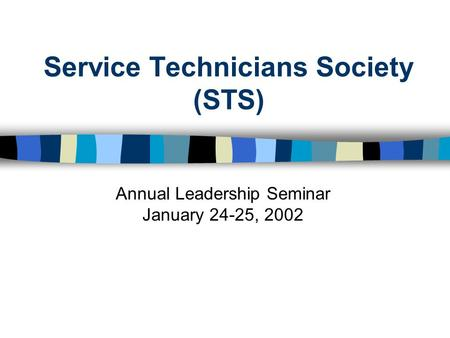 Service Technicians Society (STS) Annual Leadership Seminar January 24-25, 2002.