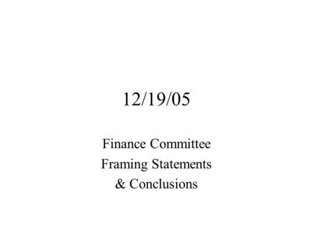 12/19/05 Finance Committee Framing Statements & Conclusions.
