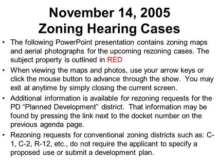 November 14, 2005 Zoning Hearing Cases The following PowerPoint presentation contains zoning maps and aerial photographs for the upcoming rezoning cases.