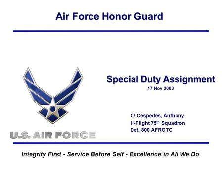 Air Force Honor Guard Integrity First - Service Before Self - Excellence in All We Do Special Duty Assignment 17 Nov 2003 C/ Cespedes, Anthony H-Flight.
