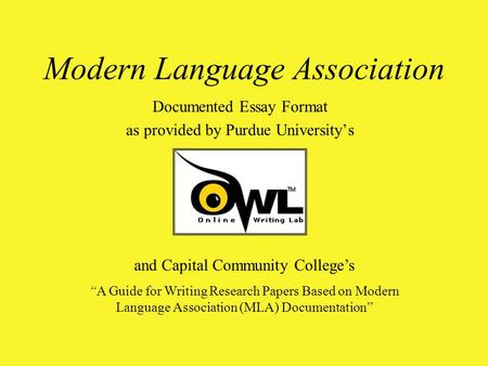 "Modern Language Association Documented Essay Format as provided by Purdue University's and Capital Community College's ""A Guide for Writing Research Papers."