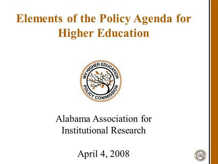 Elements of the Policy Agenda for Higher Education Alabama Association for Institutional Research April 4, 2008.