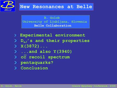 New Resonances at Belle B. Golob University of Ljubljana, Slovenia Belle Collaboration B. Golob, Belle Cracow Epiphany Conference, 2005 Experimental environment.