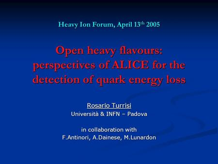 Open heavy flavours: perspectives of ALICE for the detection of quark energy loss Rosario Turrisi Università & INFN – Padova in collaboration with F.Antinori,