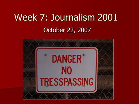 Week 7: Journalism 2001 October 22, 2007. Announcements Congratulations, Travis! Congratulations, Travis! –Letter to the Editor published in Duluth News-