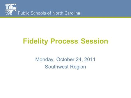 Fidelity Process Session Monday, October 24, 2011 Southwest Region.