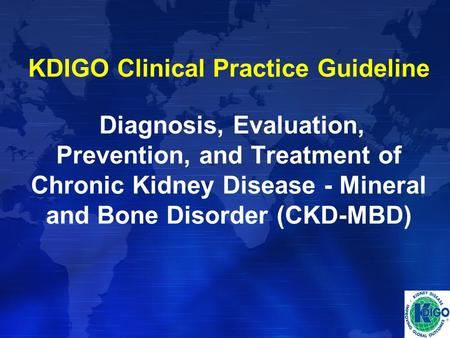 KDIGO Clinical Practice Guideline Diagnosis, Evaluation, Prevention, and Treatment of Chronic Kidney Disease - Mineral and Bone Disorder (CKD-MBD)