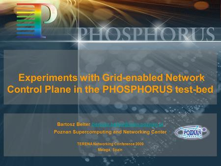 Experiments with Grid-enabled Network Control Plane in the PHOSPHORUS test-bed Bartosz Belter