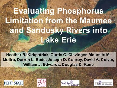 Evaluating Phosphorus Limitation from the Maumee and Sandusky Rivers into Lake Erie Heather R. Kirkpatrick, Curtis C. Clevinger, Moumita M. Moitra, Darren.