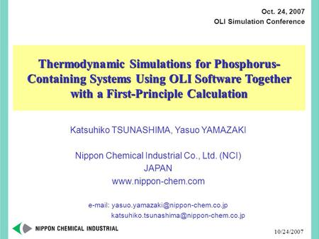 10/24/2007 Thermodynamic Simulations for Phosphorus- Containing Systems Using OLI Software Together with a First-Principle Calculation Katsuhiko TSUNASHIMA,