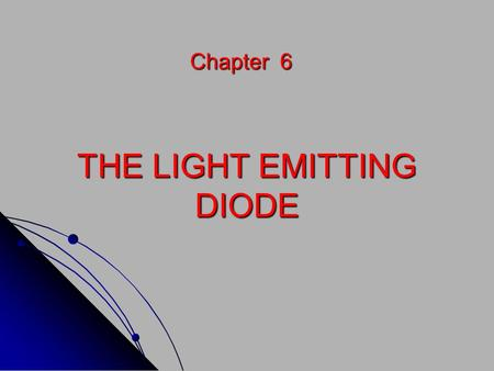 THE LIGHT EMITTING DIODE Chapter 6. CB VB When the electron falls down from conduction band and fills in a hole in valence band, there is an obvious loss.
