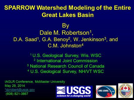 SPARROW Watershed Modeling of the Entire Great Lakes Basin IAGLR Conference, McMaster University May 29, 2014 (608) 821-3867 By Dale.