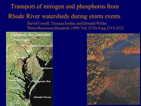Transport of nitrogen and phosphorus from Rhode River watersheds during storm events David Correll, Thomas Jordan, and Donald Weller Water Resources Research,