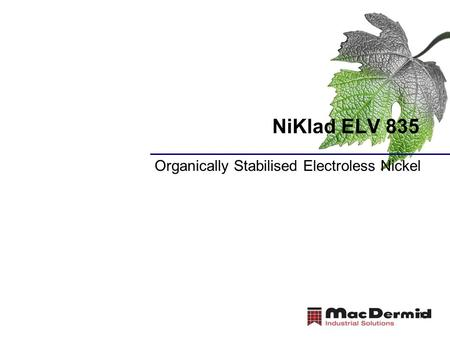 1 NiKlad ELV 835 Organically Stabilised Electroless Nickel.