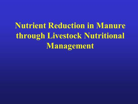 Nutrient Reduction in Manure through Livestock Nutritional Management.