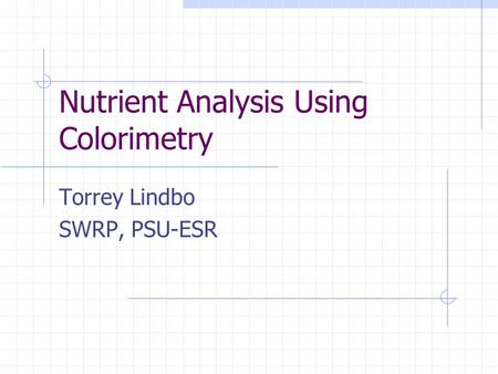 Nutrient Analysis Using Colorimetry Torrey Lindbo SWRP, PSU-ESR.
